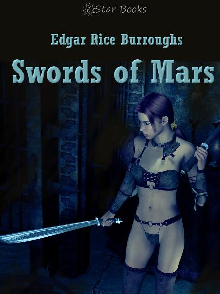 Swords of Mars By: Edgar Rice Burroughs