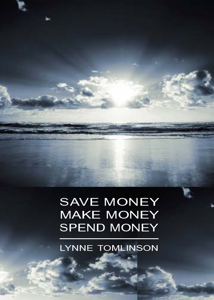 Save Money, Make Money, Spend Money By: Lynne Tomlinson