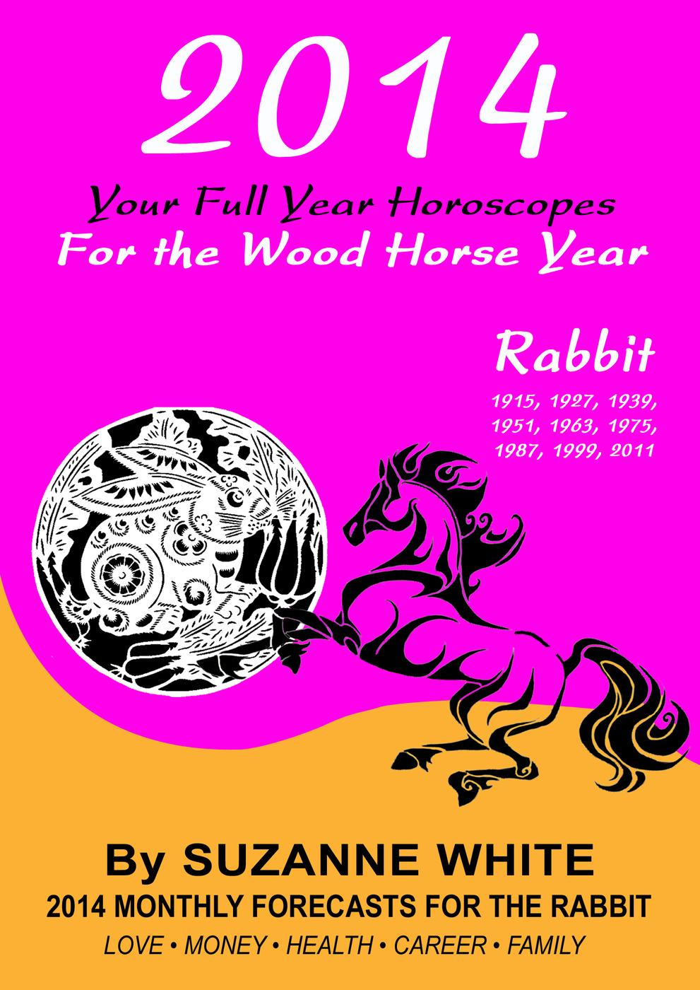 Suzanne White - 2014 CAT/RABBIT Your Full Year Horoscopes  For The Wood Horse Year