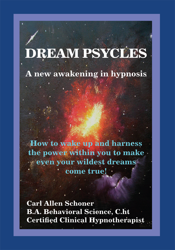 Dream Psycles - A New Awakening in Hypnosis By: Carl Allen Schoner