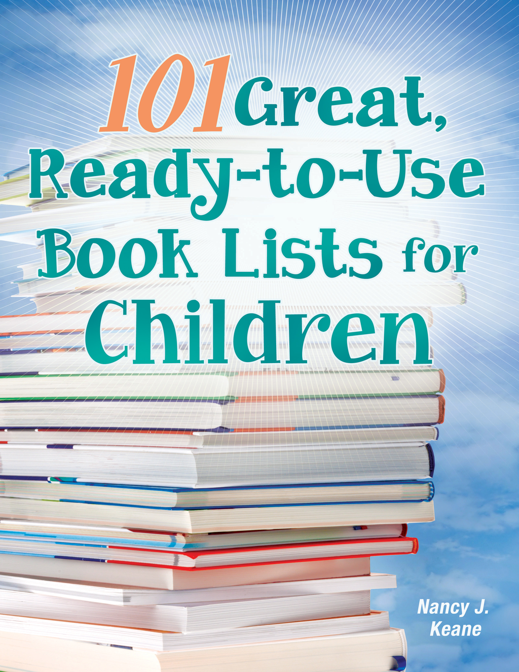 101 Great, Ready-to-Use Book Lists for Children By: Nancy J. Keane