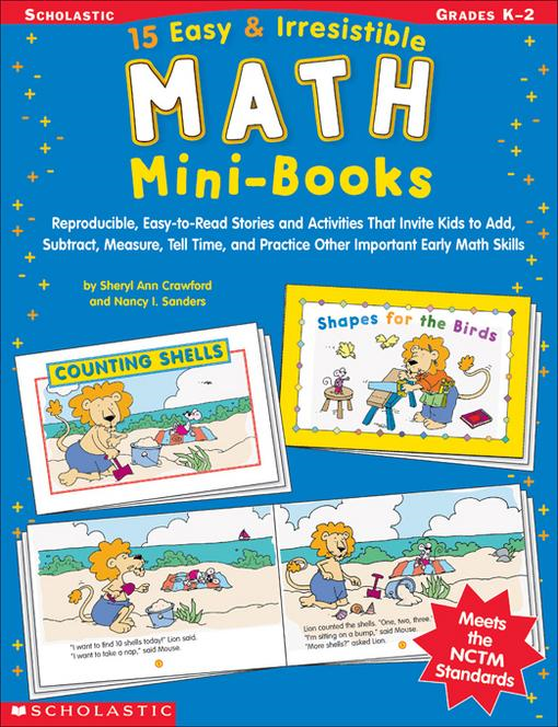 15 Easy & Irresistible Math Mini-Books: Reproducible, Easy-to-Read Stories and Activities That Invite Kids to Add, Subtract, Measure, Tell Time, and P