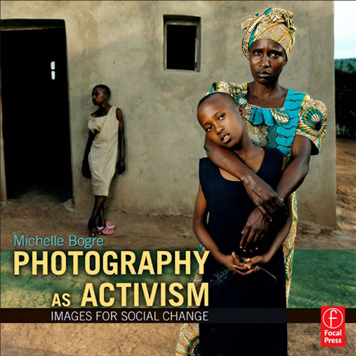 Photography as Activism By: Michelle Bogre
