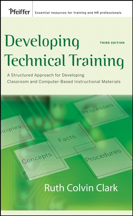 Developing Technical Training By: Ruth C. Clark