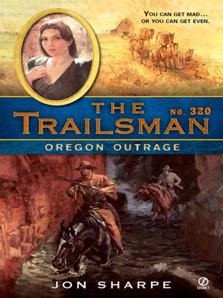 The Trailsman #320: Oregon Outrage By: Jon Sharpe