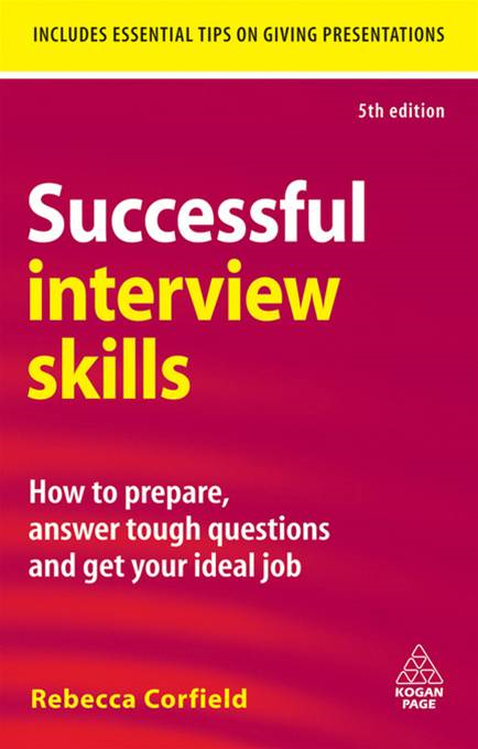Successful Interview Skills: How to Prepare, Answer Tough Questions and Get Your Ideal Job By: Rebecca Corfield