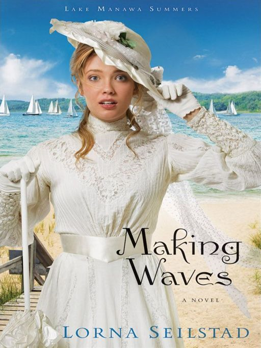 Making Waves (Lake Manawa Summers Book #1) By: Lorna Seilstad