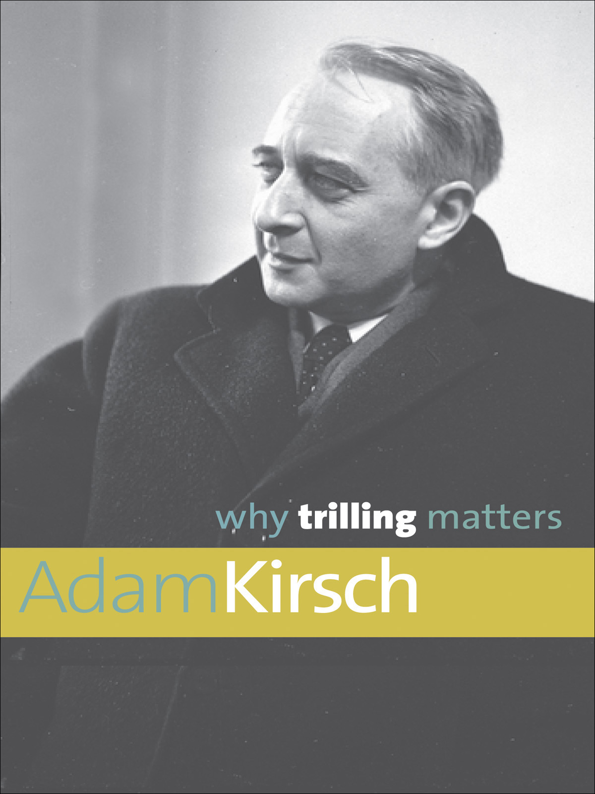 Why Trilling Matters By: Mr. Adam Kirsch