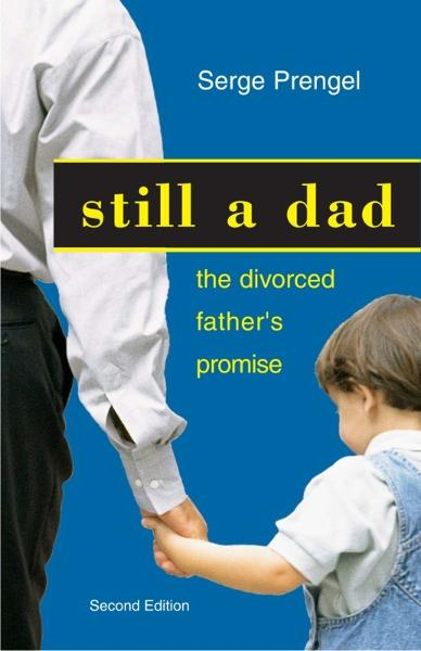 Still a dad: The divorced father's promise By: Serge Prengel