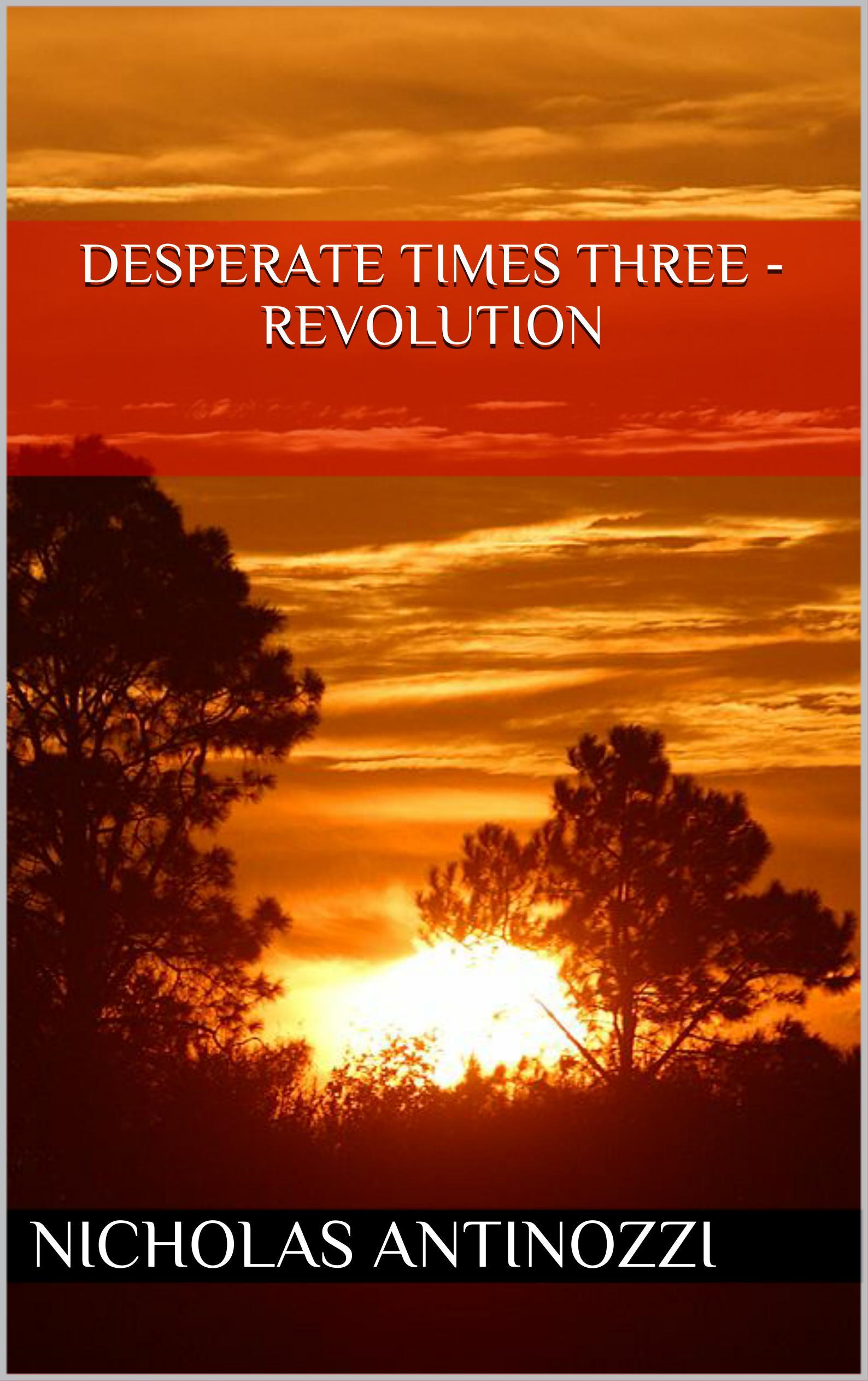 Desperate Times Three: Revolution By: Nicholas Antinozzi