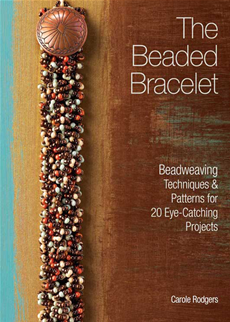 The Beaded Bracelet Beadweaving Techniques & Patterns for 20 Eye-Catching Projects