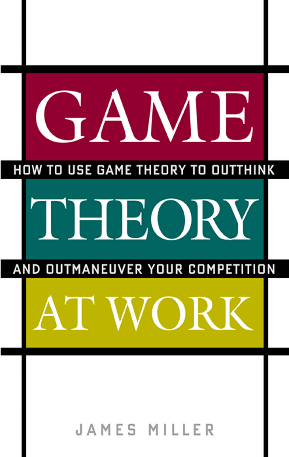 Game Theory at Work : How to Use Game Theory to Outthink and Outmaneuvar Your Competition