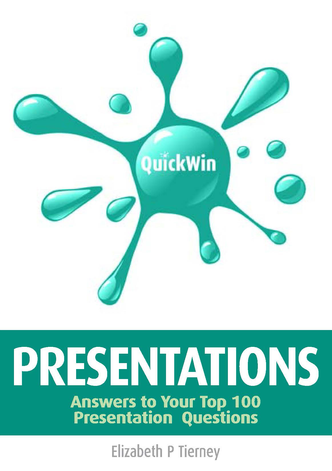 Quick Win Presentations: Answers to Your Top 100 Presentation Questions