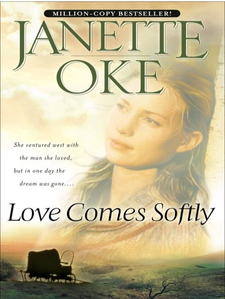 Love Comes Softly (Love Comes Softly Book #1) By: Janette Oke