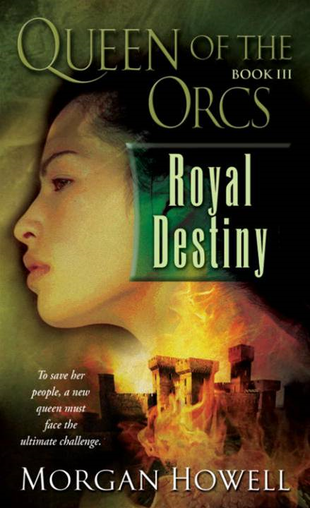 Queen of the Orcs: Royal Destiny By: Morgan Howell