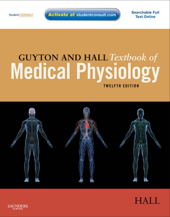 Guyton and Hall Textbook of Medical Physiology By: John E. Hall