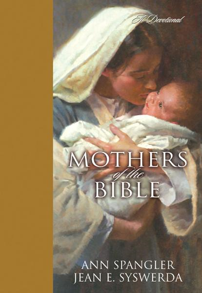 Mothers of the Bible By: Ann   Spangler,Jean E.   Syswerda