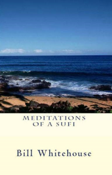 Meditations Of A Sufi By: Bill Whitehouse