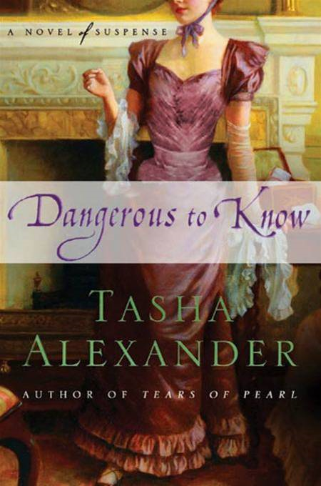 Dangerous to Know By: Tasha Alexander