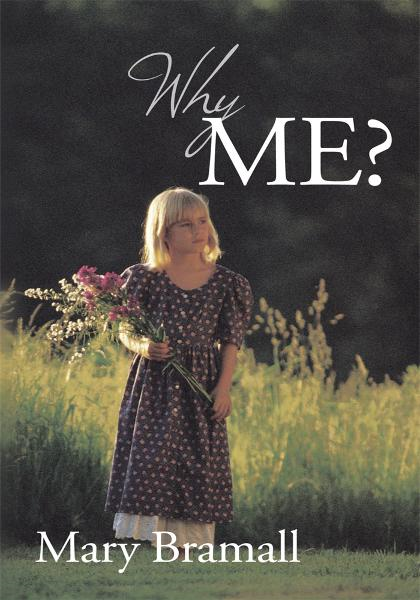 Why Me? By: Mary Bramall