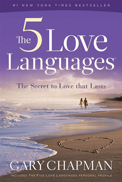 The Five Love Languages: How To Express Heartfelt Commitment To Your Mate By: Gary Chapman