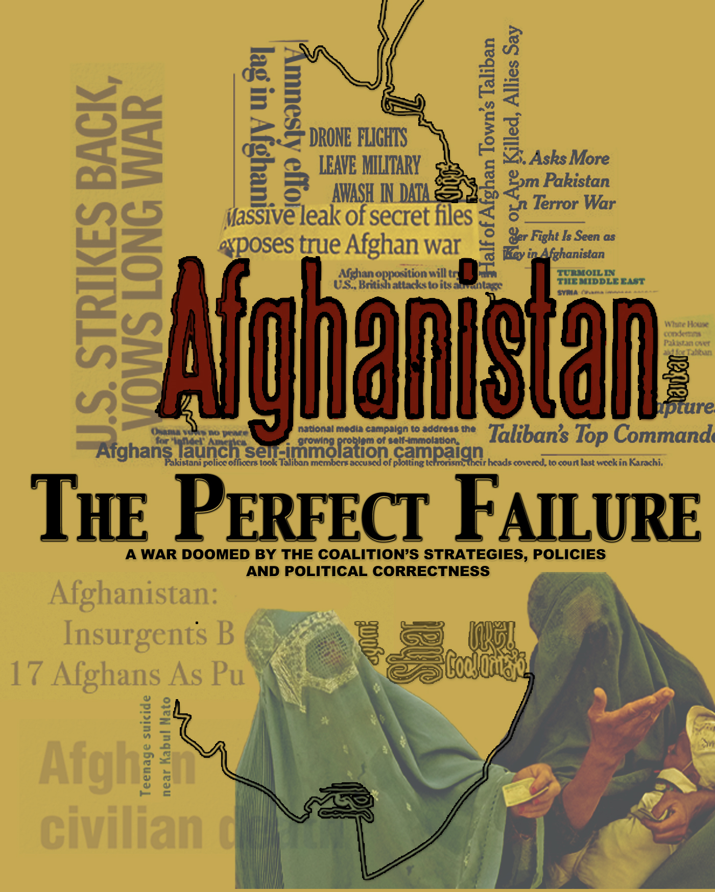 Afghanistan:  The Perfect Failure: A War Doomed by the Coalition's Strategies, Policies and Political Correctness