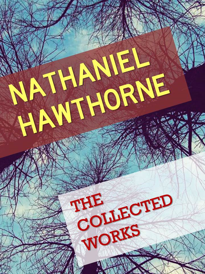 NATHANIEL HAWTHORNE | THE COLLECTED WORKS