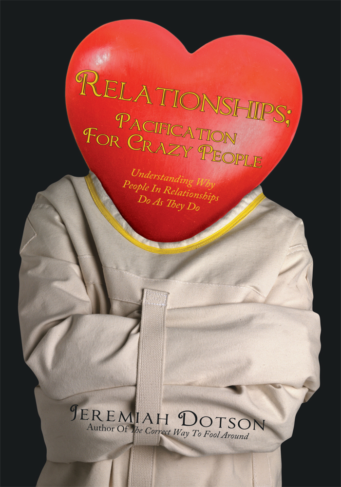 Relationships; Pacification For Crazy People By: Jeremiah Dotson