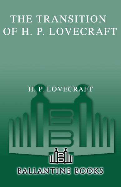 The Transition of H. P. Lovecraft By: H.P. Lovecraft