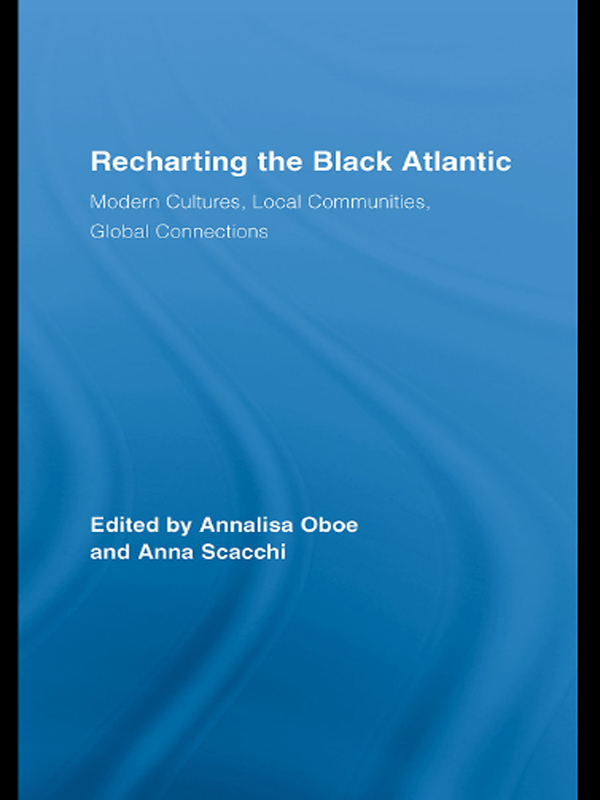 Recharting the Black Atlantic Modern Cultures,  Local Communities,  Global Connections