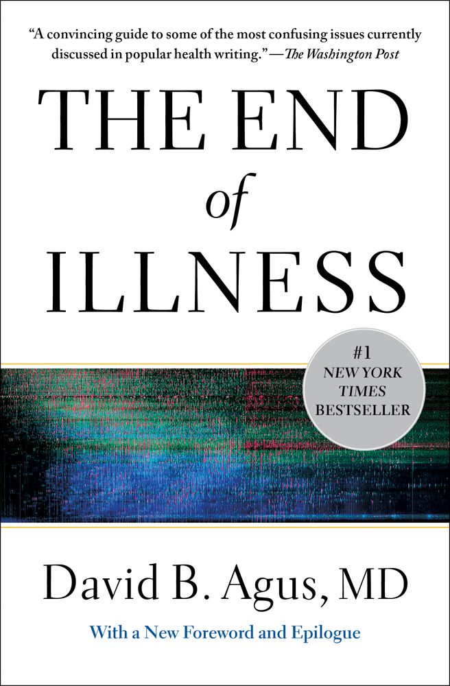 The End of Illness By: MD, David B Agus