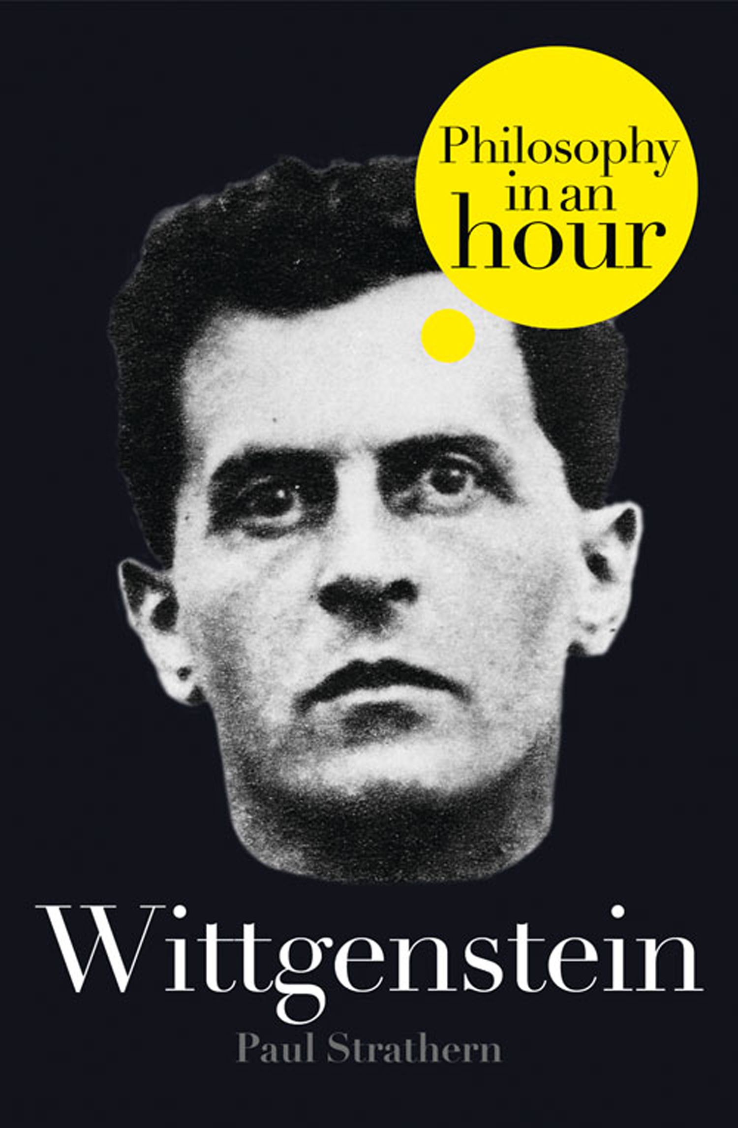 Wittgenstein: Philosophy in an Hour By: Paul Strathern