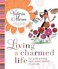 Living a Charmed Life: Your Guide to Finding Magic in