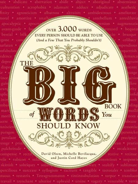 The Big Book of Words You Should Know: Over 3,000 Words Every Person Should be Able to Use (And a few that you probably shouldn't) By: David Olsen,Michelle Bevilacqua