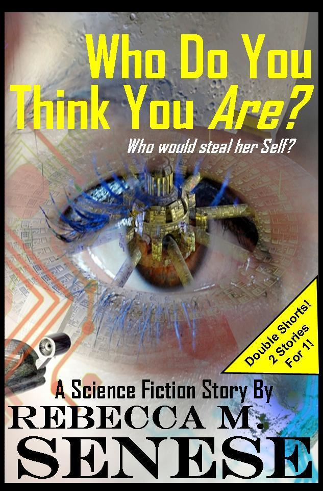 Who Do You Think You Are?: A Science Fiction Story By: Rebecca M. Senese