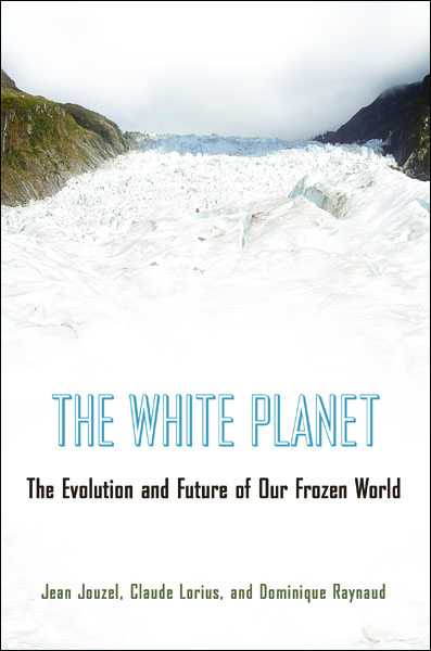 The White Planet The Evolution and Future of Our Frozen World