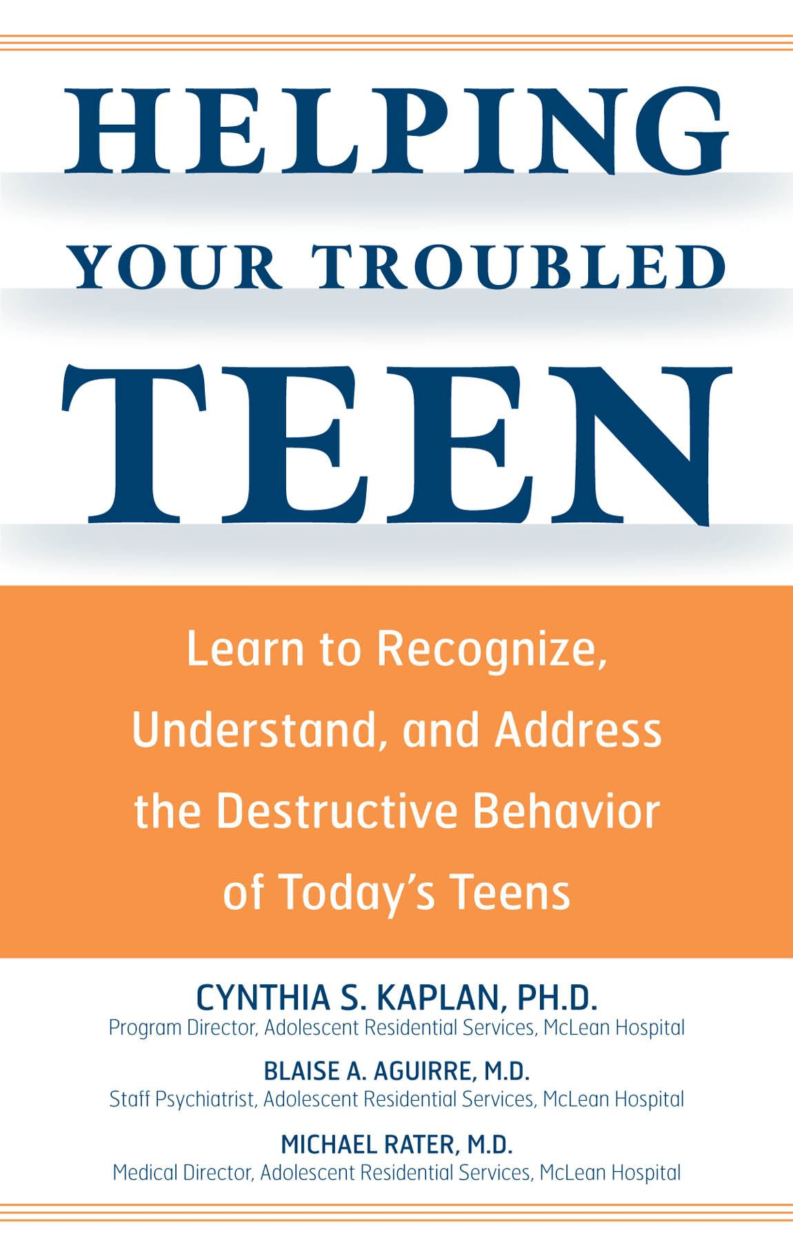 Helping Your Troubled Teen: Learn to Recognize, Understand, and Address the Destructive Behavior of Today's Teens and Preteens