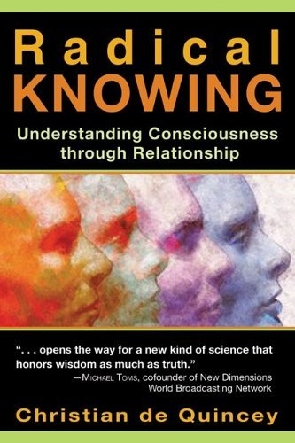 Radical Knowing: Understanding Consciousness through Relationship By: Christian de Quincey