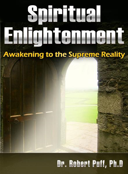 Spiritual Enlightenment: Awakening to the Supreme Reality By: Dr. Robert Puff