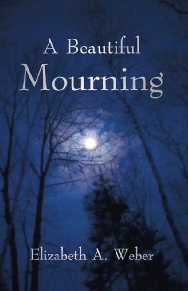 A Beautiful Mourning By: Elizabeth Weber