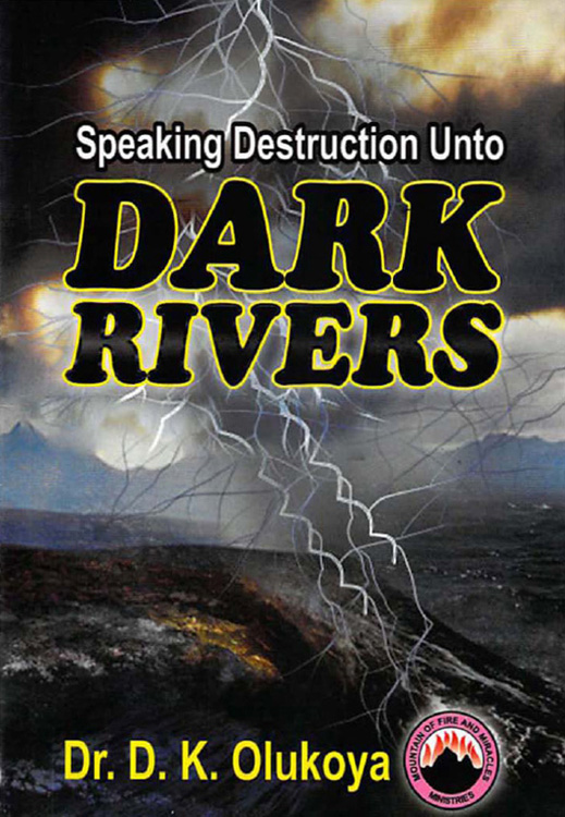 Speaking Destruction unto Dark Rivers By: Dr. D. K. Olukoya