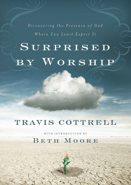 Surprised by Worship By: Travis   Cottrell