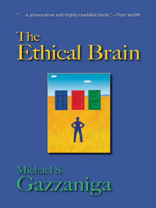 The Ethical Brain By: Michael S. Gazzaniga