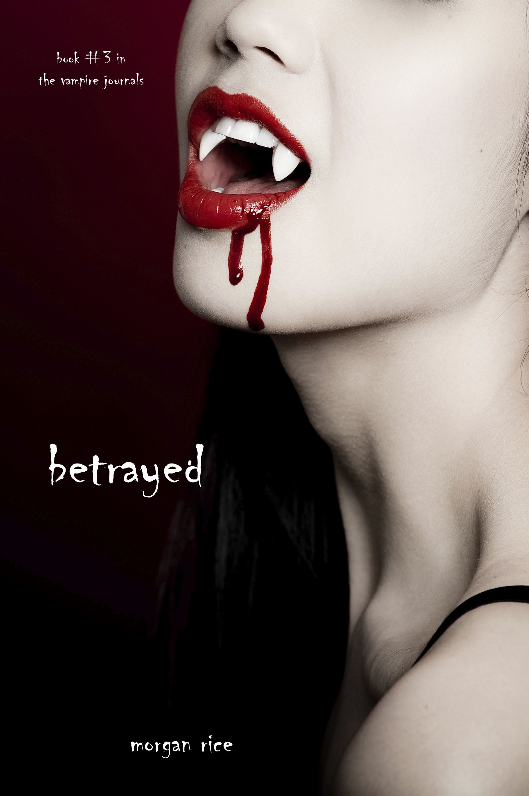 Betrayed (Book #3 in the Vampire Journals) By: Morgan Rice