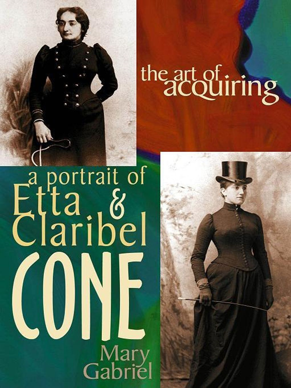 The Art Of Acquiring: A Portrait Of Etta & Claribel Cone By: Mary Gabriel