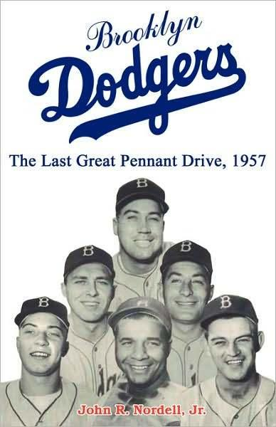Brooklyn Dodgers: The Last Great Pennant Drive, 1957 By: John Nordell