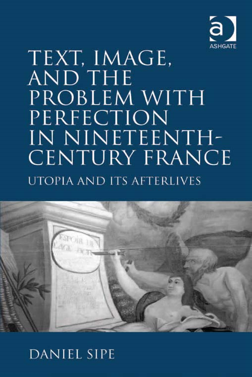 Text, Image, and the Problem with Perfection in Nineteenth-Century France By: Daniel Sipe