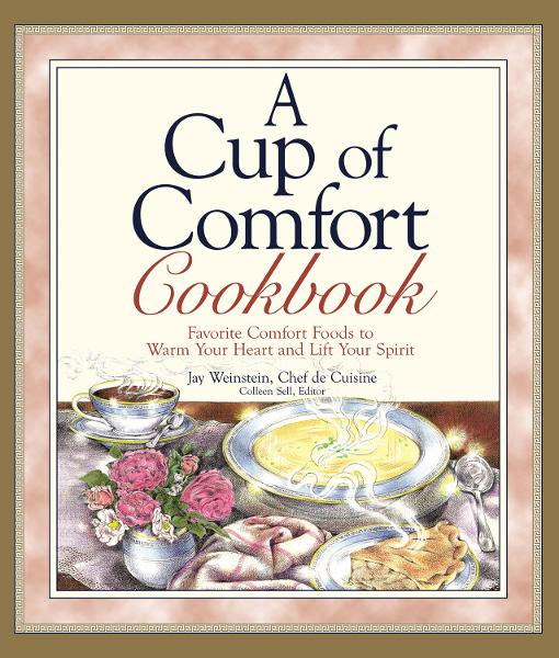 A Cup of Comfort Cookbook: Favorite Comfort Foods to Warm Your Heart and Lift Your Spirit By: Jay Weinstein