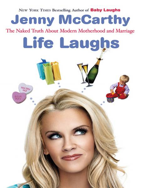 Life Laughs: The Naked Truth about Motherhood, Marriage, and Moving On By: Jenny McCarthy