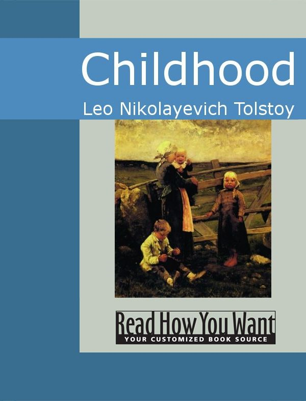 Childhood By: Leo Nikolayevich Tolstoy